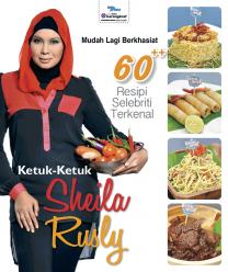 Ketuk-ketuk Sheila Rusly : 60 Resipi Mudah Lagi Berkhasiat